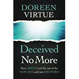 Deceived No More: How Jesus Led Me out of the New Age and into His Word