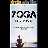 YOGA: Como Práticar Yoga Para Ficar Em Forma Física e Mentalmente, Aprenda Rotinas e Exercícios de Yoga Para Transformar o Seu Corpo e Mente