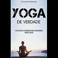 YOGA: Como Práticar Yoga Para Ficar Em Forma Física e Mentalmente, Aprenda Rotinas e Exercícios de Yoga Para Transformar…