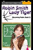 Robin Smith-Lady Tiger: Becoming Robin Book 2 (English Edition)