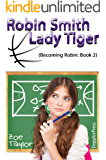 Robin Smith-Lady Tiger: Becoming Robin Book 2
