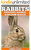 RABBITS: Fun Facts and Amazing Photos of Animals in Nature (Amazing Animal Kingdom Book 17)