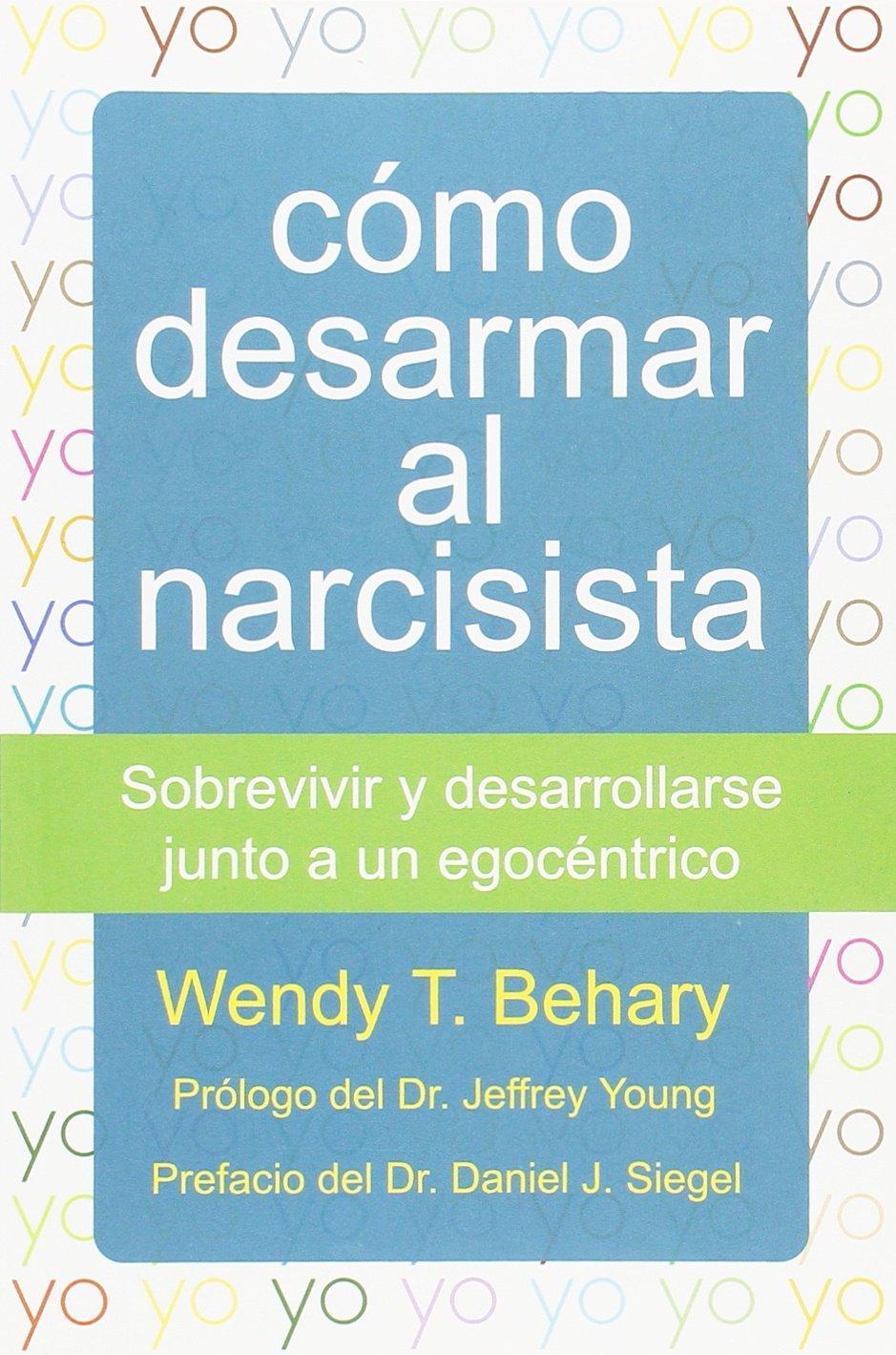 Como desarmar al narcisista: Sobrevivir y desarrollarse junto a un  egocéntrico (LIBROS DE PSICOLOGIA) : Wendy T. Behary, Wendy T. Behary:  Amazon.es: Libros