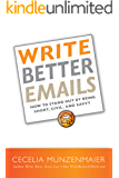 Write Better Emails: How to Stand Out by Being Short, Savvy, and Civil