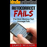 Autocorrect Fails: The Most Hilarious Text Message Fails. (Text Fails Book 1)