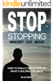 Stop Stopping: How To Finally Break Free Of What's Holding You Back