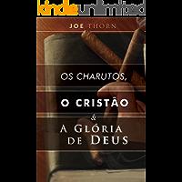 Os charutos, o cristão e a glória de Deus: Uma perspectiva reformada