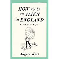 How to be an Alien in England : A Guide to the English