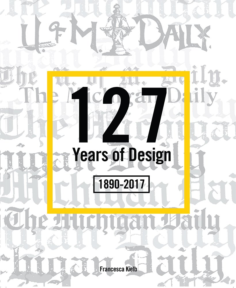 Download 127 Years of Design 1890-2017: The Michigan Daily ebook