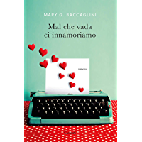 Mal che vada ci innamoriamo (Italian Edition)