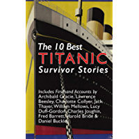 The 10 Best Titanic Survivor Stories: Firsthand Accounts by Jack Thayer, Archibald Gracie, Charlotte Collyer, Lucy Duff…