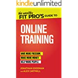 The Wealthy Fit Pro's Guide to Online Training: Help More People, Make More Money, Have More Freedom (Wealthy Fit Pro's Guide