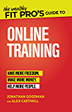 The Wealthy Fit Pro's Guide to Online Training: Help More People, Make More Money, Have More Freedom (Wealthy Fit Pro's…