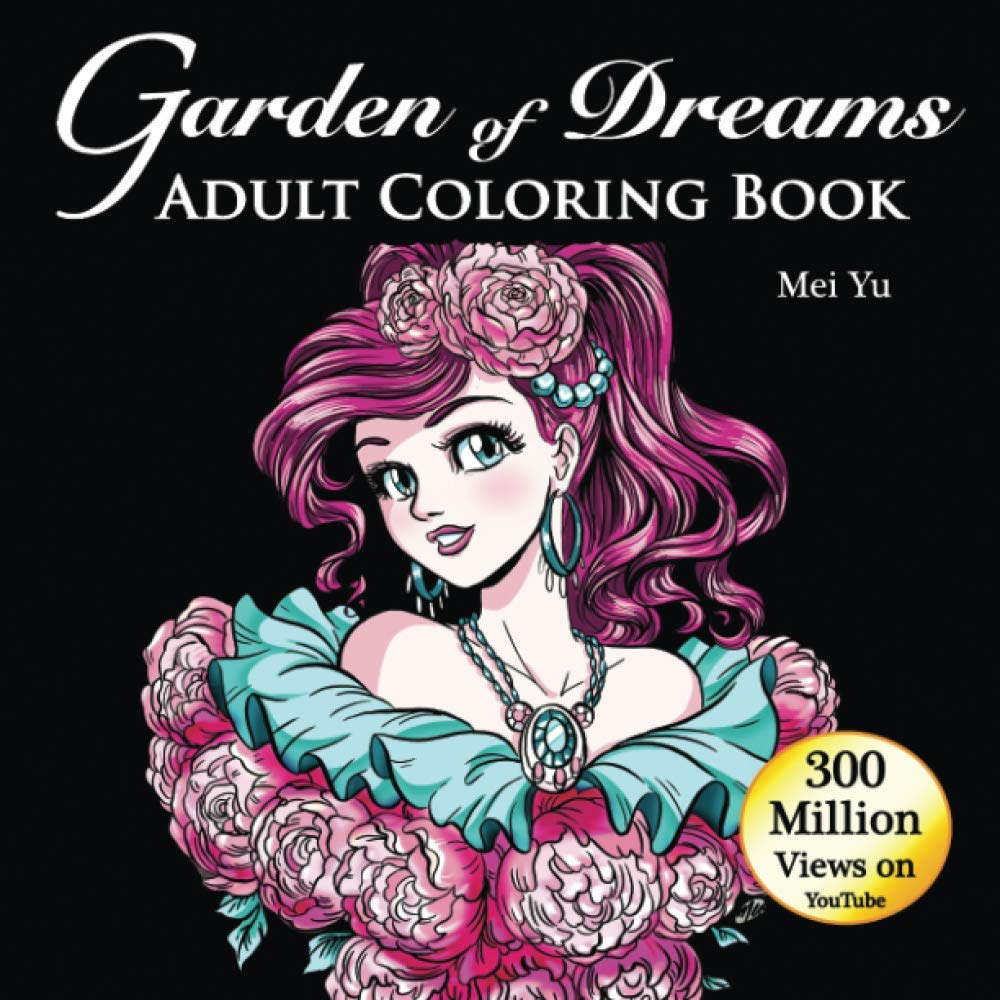 Amazon Com Garden Of Dreams Adult Coloring Book Fun Easy Relaxing Coloring Pages With Stress Relieving Designs Of Beautiful Anime Girls Animals Mermaids Much More Mei Yu S Inspiring Coloring Books 9781989939345 Yu Mei