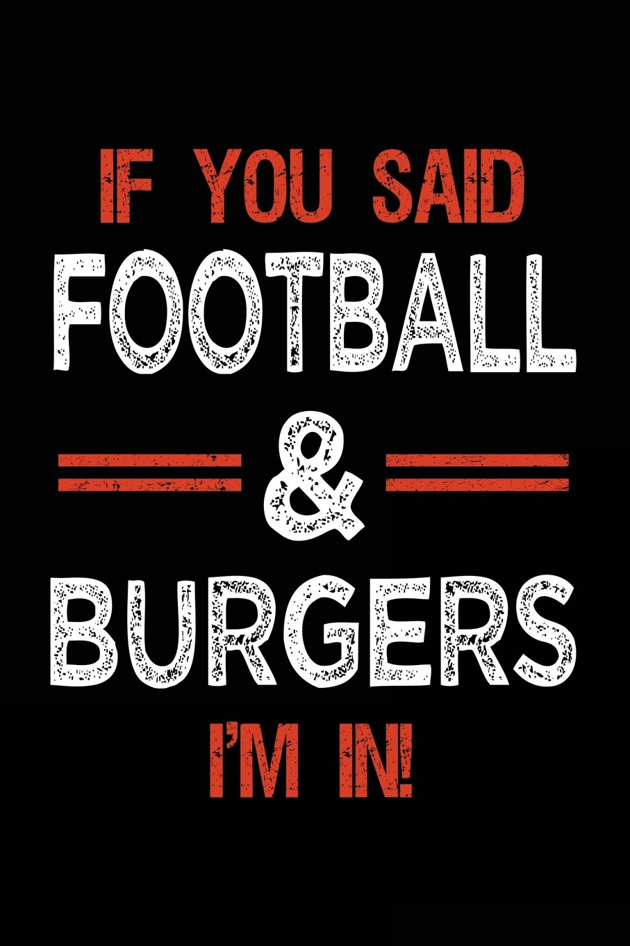 If You Said Football & Burgers I'm In: Football Notebook Journal For Kids ebook