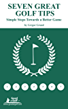 Seven Great Golf Tips - Simple Steps Towards a Better Gamer