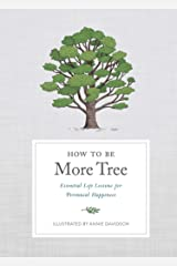 How to Be More Tree: Essential Life Lessons for Perennial Happiness Kindle Edition