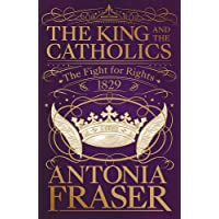 The King and the Catholics: The Fight for Rights 1829