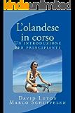 L'olandese in corso: Un'introduzione per principianti (Italian Edition)