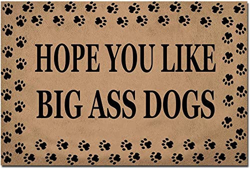 Funny Front Door Mat- Hope You Like Big Ass Dogs Rubber Non Slip Backing Funny Doormat for Outdoor Indoor Uses, Low-Profile Rug Mats for Entry 23.6 W X 15.7 L