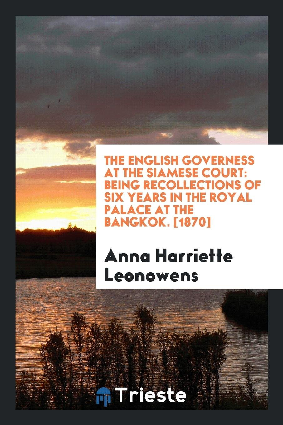 Download The English Governess at the Siamese Court: Being Recollections of Six Years in the Royal Palace at the Bangkok. [1870] pdf epub