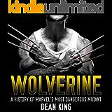 'Wolverine: The Amazing Story of Marvel's Most Dangerous Mutant (Superhero Sagas Book 6)