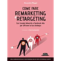 Come fare remarketing e retargeting. Con Google Adwords e Facebook ADS per affinare la tua strategia
