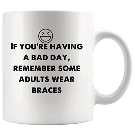 Amazoncom Having Bad Day Remember Some Adults Wear Braces