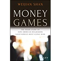 Money Games: The Inside Story of How American Dealmakers Saved Korea′s Most Iconic Bank