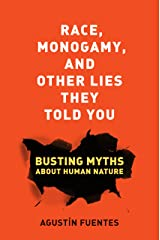Race, Monogamy, and Other Lies They Told You: Busting Myths about Human Nature Kindle Edition