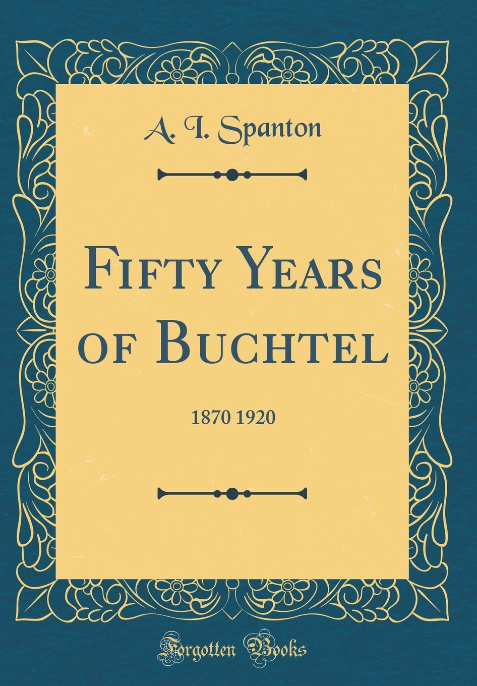 Read Online Fifty Years of Buchtel: 1870 1920 (Classic Reprint) pdf epub