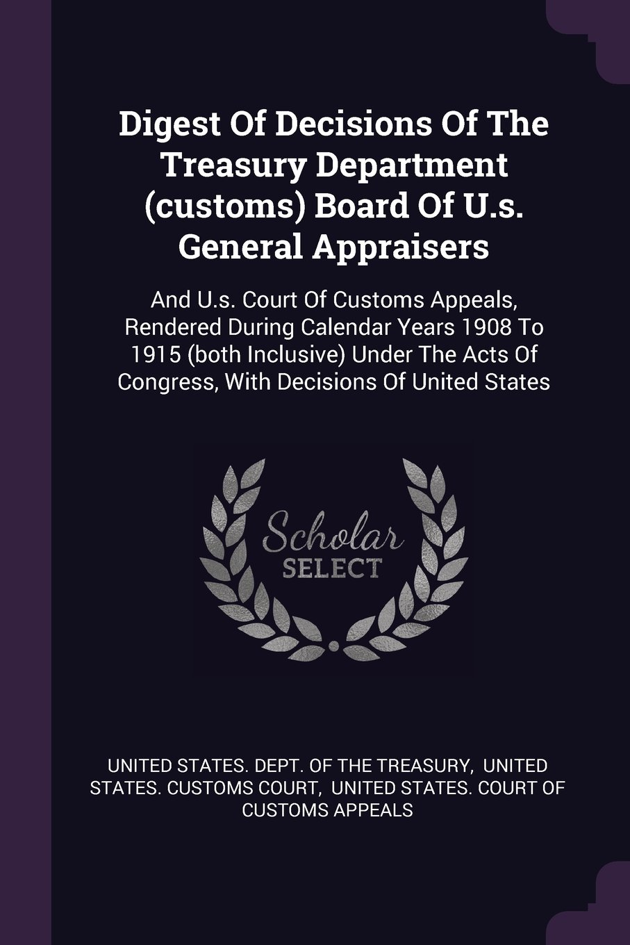 Digest Of Decisions Of The Treasury Department (customs) Board Of U.s. General Appraisers: And U.s. Court Of Customs Appeals, Rendered During Calendar ... Of Congress, With Decisions Of United States PDF