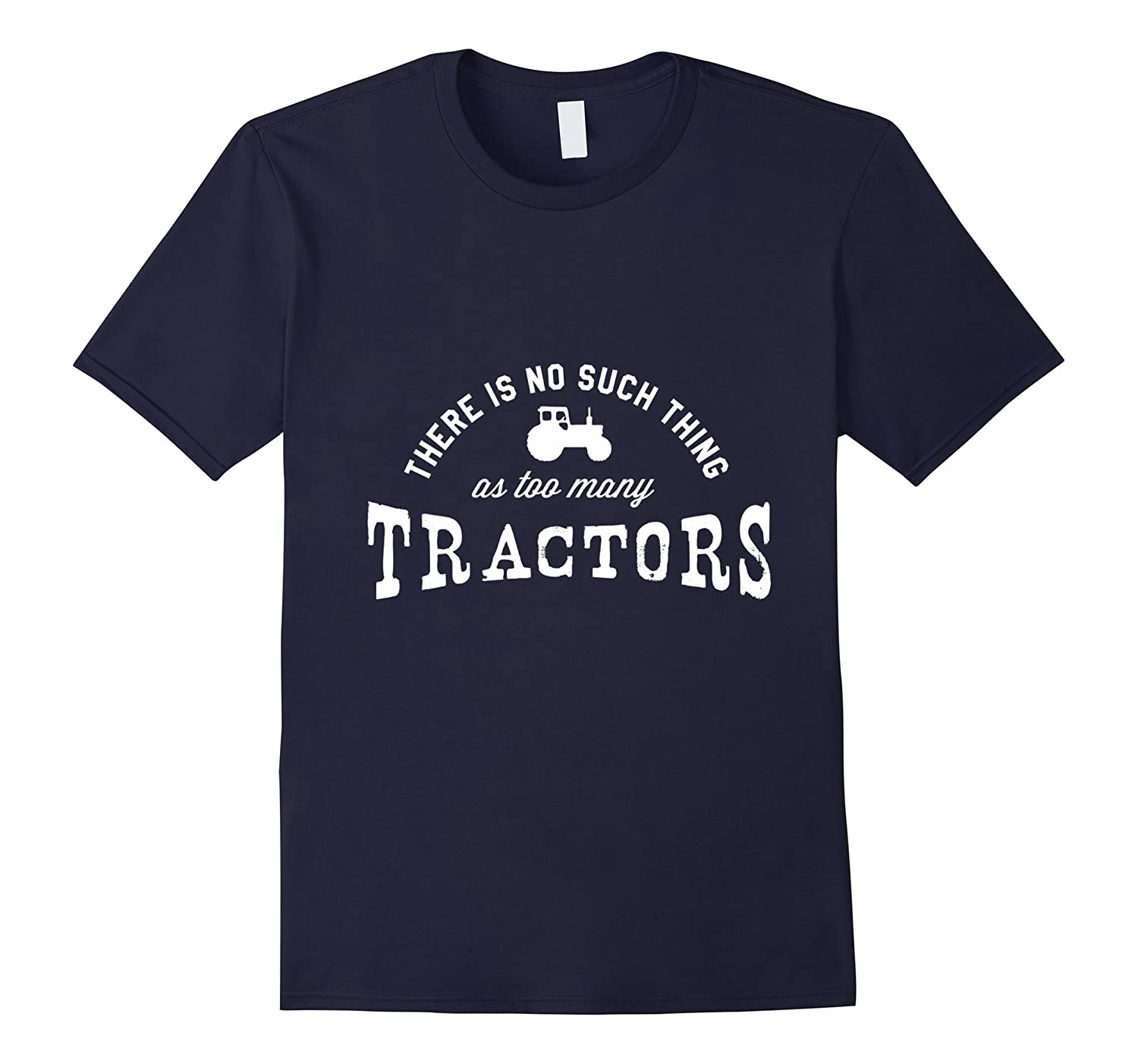There is no such thing as too many tractors farming t-shirt-TH