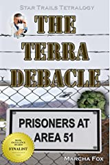 The Terra Debacle: Prisoners at Area 51 (Star Trails Tetralogy Book 7) Kindle Edition
