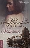 Die Kaffeesiederin: Im Reich des Kaisers (Große Türkenkrieg-Saga 2)