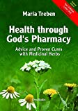 Health Through God's Pharmacy: Advice and Proven Cures with Medicinal Herbs