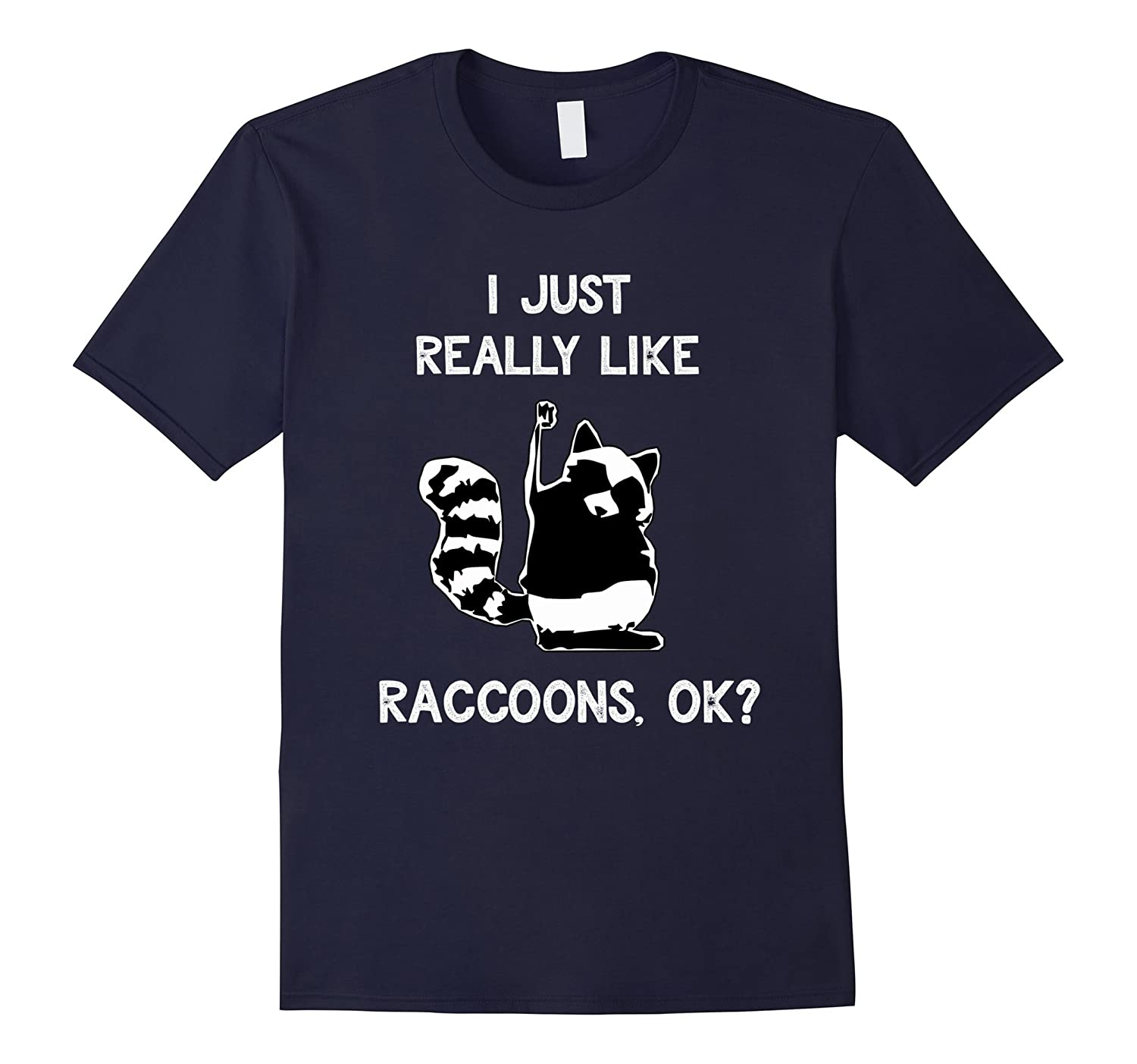 Funny Raccoon T-Shirt I Just Really Like Raccoons Lover Gift-T-Shirt