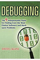 Debugging: The 9 Indispensable Rules for Finding Even the Most Elusive Software and Hardware Problems Paperback
