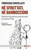 Né sfruttati né bamboccioni. Risolvere la questione generazionale per salvare l'Italia