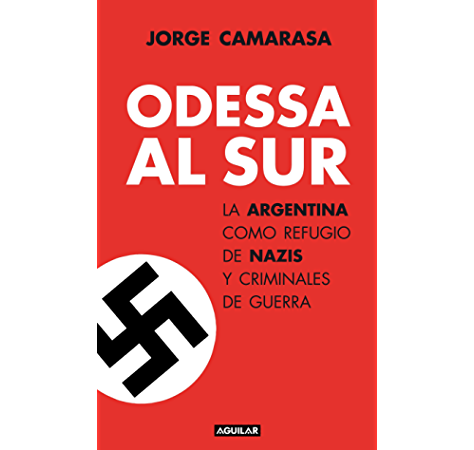 Odessa al Sur: La Argentina como refugio de nazis y criminales de guerra eBook: Camarasa, Jorge: Amazon.es: Tienda Kindle