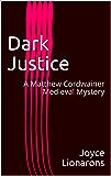 Dark Justice: A Matthew Cordwainer Medieval Mystery (Matthew Cordwainer Medieval Mysteries Book 4)