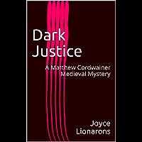 Dark Justice: A Matthew Cordwainer Medieval Mystery (Matthew Cordwainer Medieval Mysteries Book 4) (English Edition)