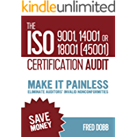 The ISO 9001, 14001 or 18001(45001) certification audit: Make it painless Eliminate auditors' invalid nonconformities (ISO-Quality Book 8)