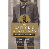 The Catholic Gentleman: Living Authentic Manhood Today (English Edition)