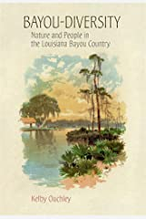 Bayou-Diversity: Nature and People in the Louisiana Bayou Country Hardcover
