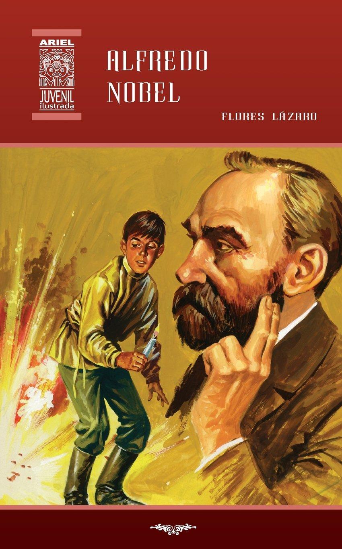 Alfredo Nobel: Volume 36 (Ariel Juvenil Ilustrada): Amazon.es: Flores Lázaro, Rafael Díaz Ycaza, Nelson Jácome: Libros