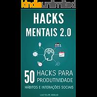 Hacks Mentais 2.0: 50 Hacks para Produtividade, Hábitos e Interações Sociais