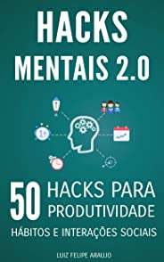 Hacks Mentais 2.0: 50 Hacks para Produtividade, Hábitos e Interações Sociais