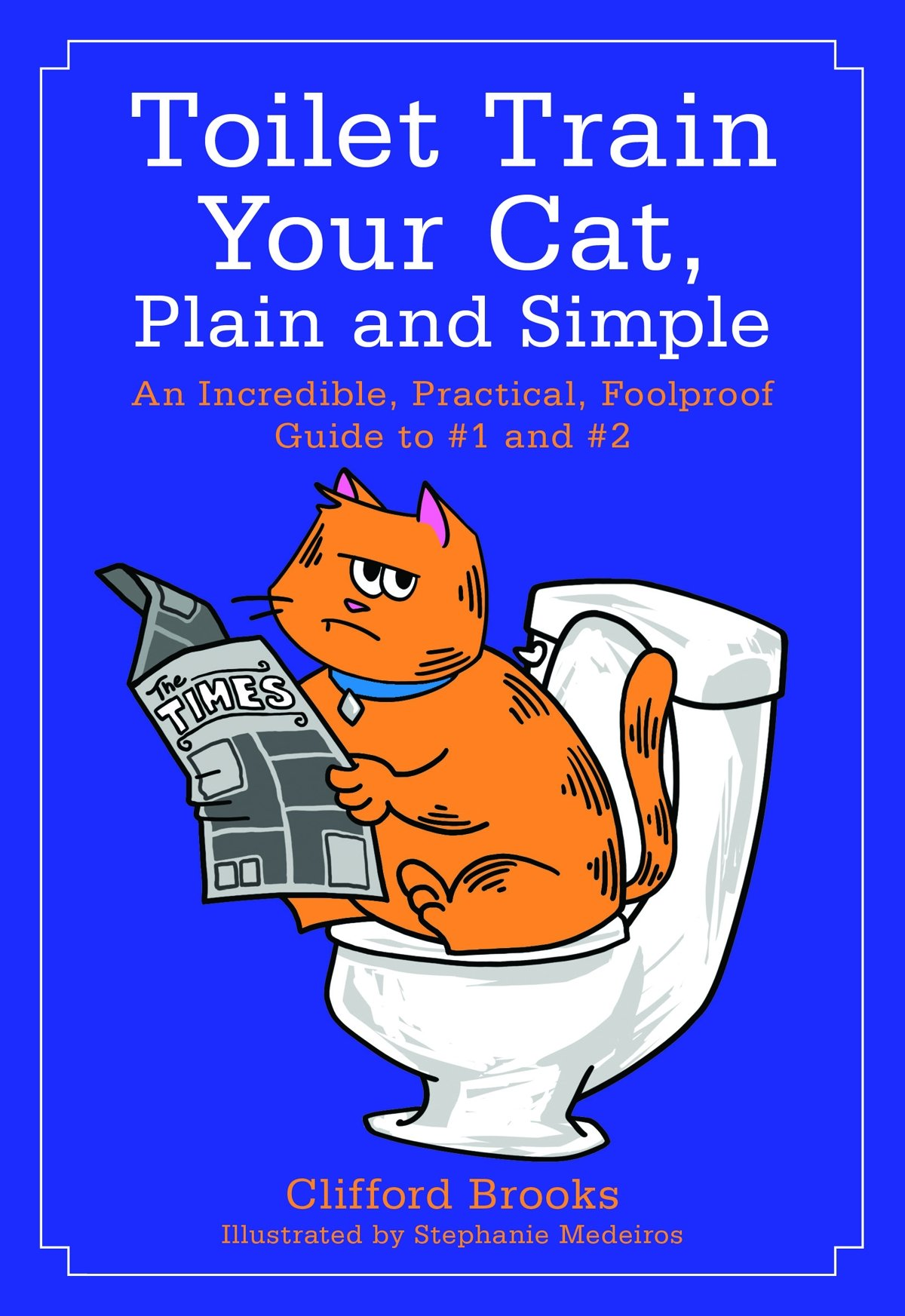 Toilet Train Your Cat, Plain and Simple: An Incredible, Practical, Foolproof Guide to #1 and #2 pdf