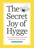 The Secret Joy of Hygge: A Practical Guide to